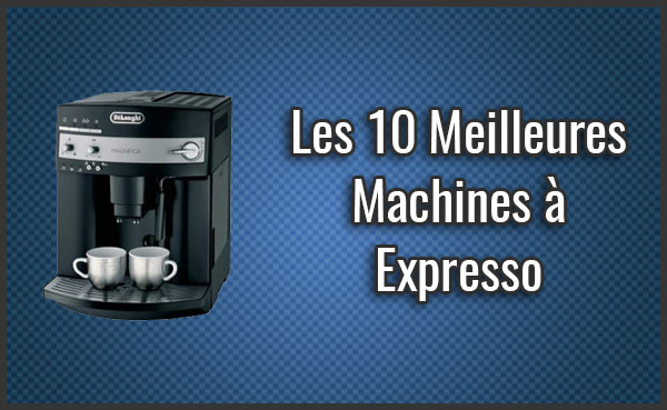 comparatif des 10 meilleures machines expresso test sept 2018. Black Bedroom Furniture Sets. Home Design Ideas